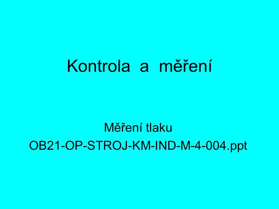 Kontrola a měření Měření tlaku OB21-OP-STROJ-KM-IND-M-4-004.ppt