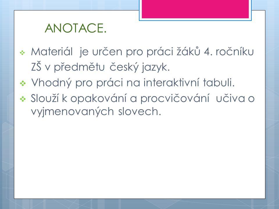 ANOTACE.  Materiál je určen pro práci žáků 4. ročníku ZŠ v předmětu český jazyk.  Vhodný pro práci na interaktivní tabuli.  Slouží k opakování a pr
