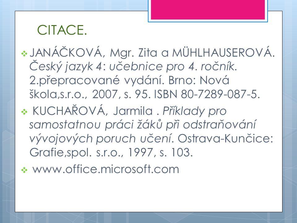 CITACE.  JANÁČKOVÁ, Mgr. Zita a MÜHLHAUSEROVÁ. Český jazyk 4: učebnice pro 4. ročník. 2.přepracované vydání. Brno: Nová škola,s.r.o., 2007, s. 95. IS