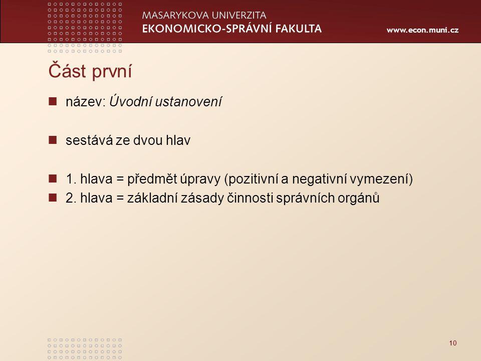 www.econ.muni.cz Část první název: Úvodní ustanovení sestává ze dvou hlav 1. hlava = předmět úpravy (pozitivní a negativní vymezení) 2. hlava = základ