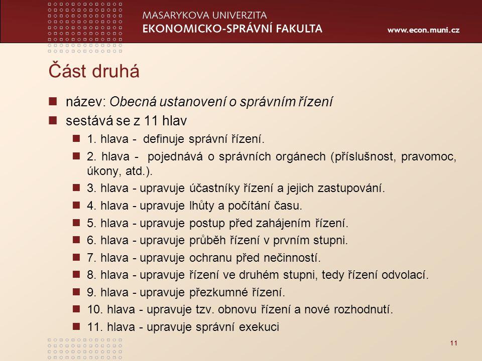 www.econ.muni.cz Část druhá název: Obecná ustanovení o správním řízení sestává se z 11 hlav 1. hlava - definuje správní řízení. 2. hlava - pojednává o