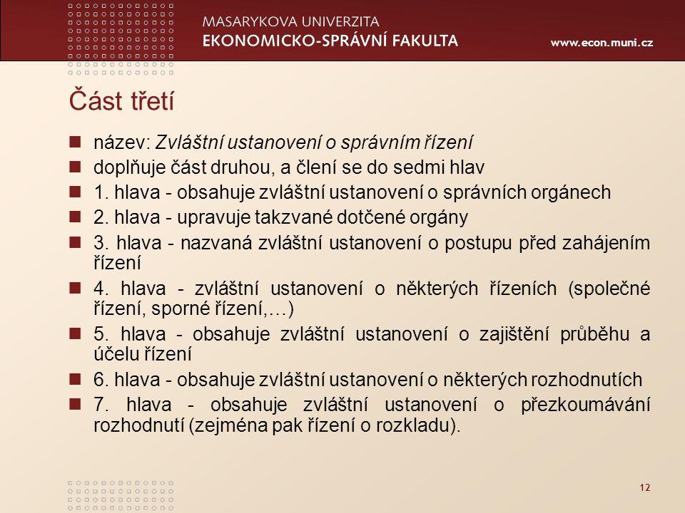www.econ.muni.cz 12 Část třetí název: Zvláštní ustanovení o správním řízení doplňuje část druhou, a člení se do sedmi hlav 1. hlava - obsahuje zvláštn