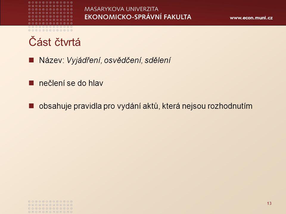 www.econ.muni.cz 13 Část čtvrtá Název: Vyjádření, osvědčení, sdělení nečlení se do hlav obsahuje pravidla pro vydání aktů, která nejsou rozhodnutím