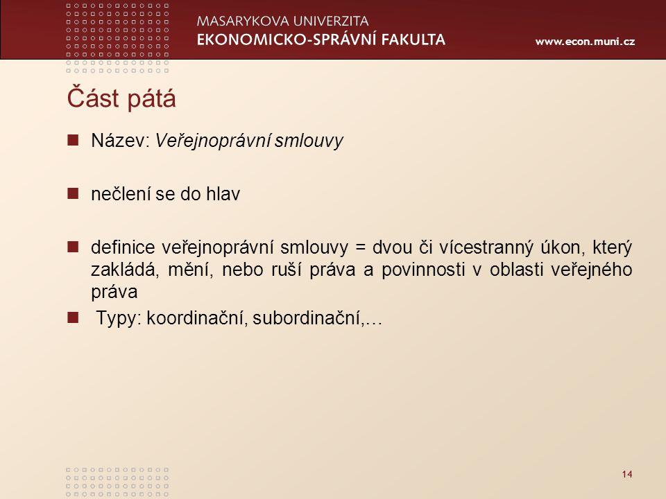 www.econ.muni.cz 14 Část pátá Název: Veřejnoprávní smlouvy nečlení se do hlav definice veřejnoprávní smlouvy = dvou či vícestranný úkon, který zakládá