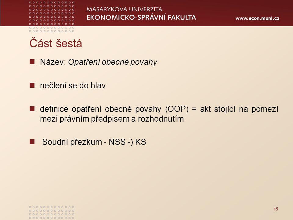www.econ.muni.cz 15 Část šestá Název: Opatření obecné povahy nečlení se do hlav definice opatření obecné povahy (OOP) = akt stojící na pomezí mezi prá