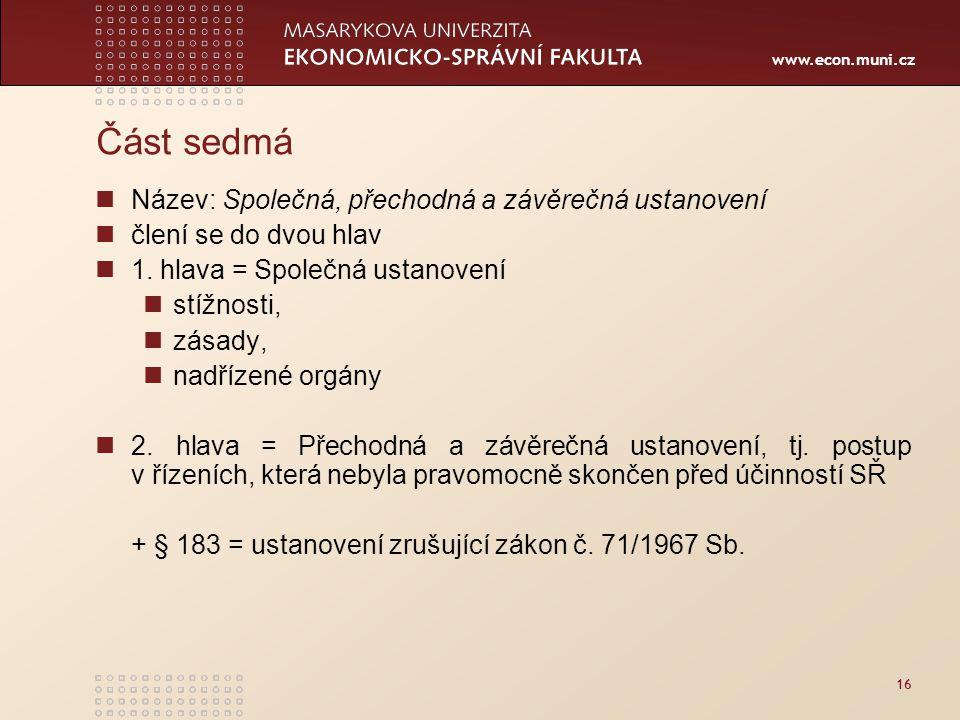 www.econ.muni.cz 16 Část sedmá Název: Společná, přechodná a závěrečná ustanovení člení se do dvou hlav 1. hlava = Společná ustanovení stížnosti, zásad
