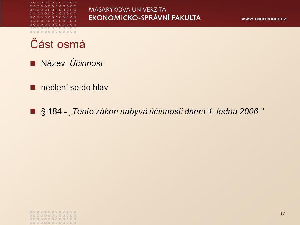 """www.econ.muni.cz 17 Část osmá Název: Účinnost nečlení se do hlav § 184 - """"Tento zákon nabývá účinnosti dnem 1. ledna 2006."""""""