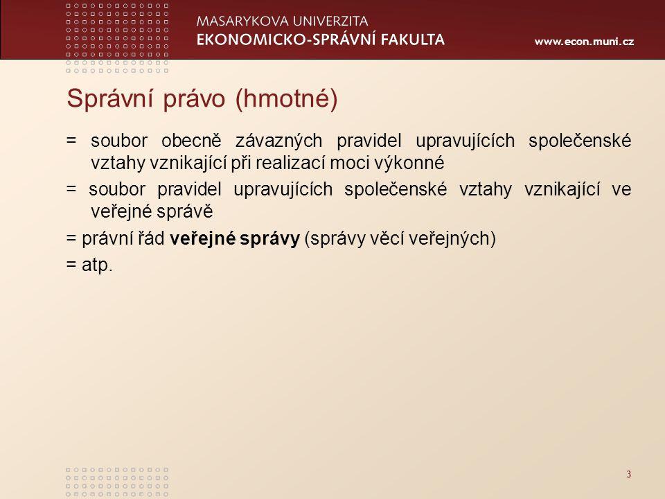 www.econ.muni.cz 3 Správní právo (hmotné) = soubor obecně závazných pravidel upravujících společenské vztahy vznikající při realizací moci výkonné = s