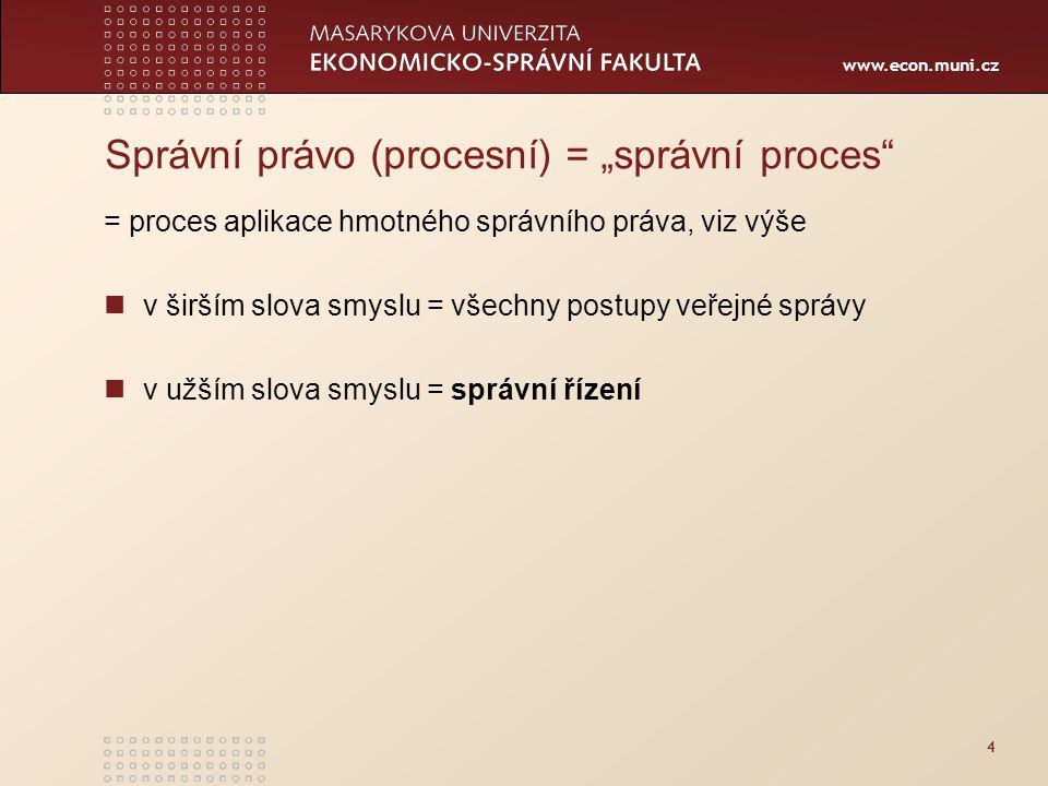 """www.econ.muni.cz 4 Správní právo (procesní) = """"správní proces"""" = proces aplikace hmotného správního práva, viz výše v širším slova smyslu = všechny po"""