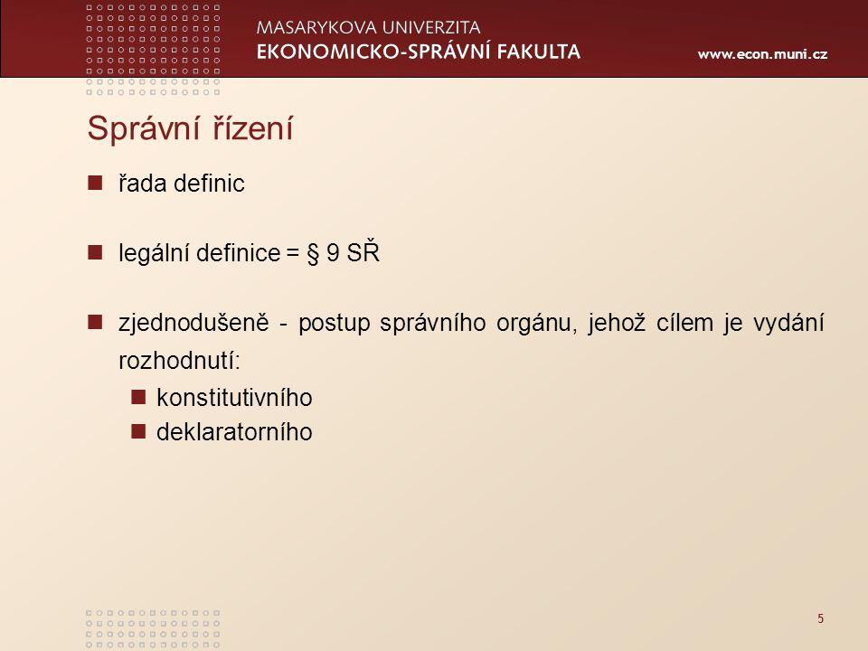 www.econ.muni.cz 5 Správní řízení řada definic legální definice = § 9 SŘ zjednodušeně - postup správního orgánu, jehož cílem je vydání rozhodnutí: kon