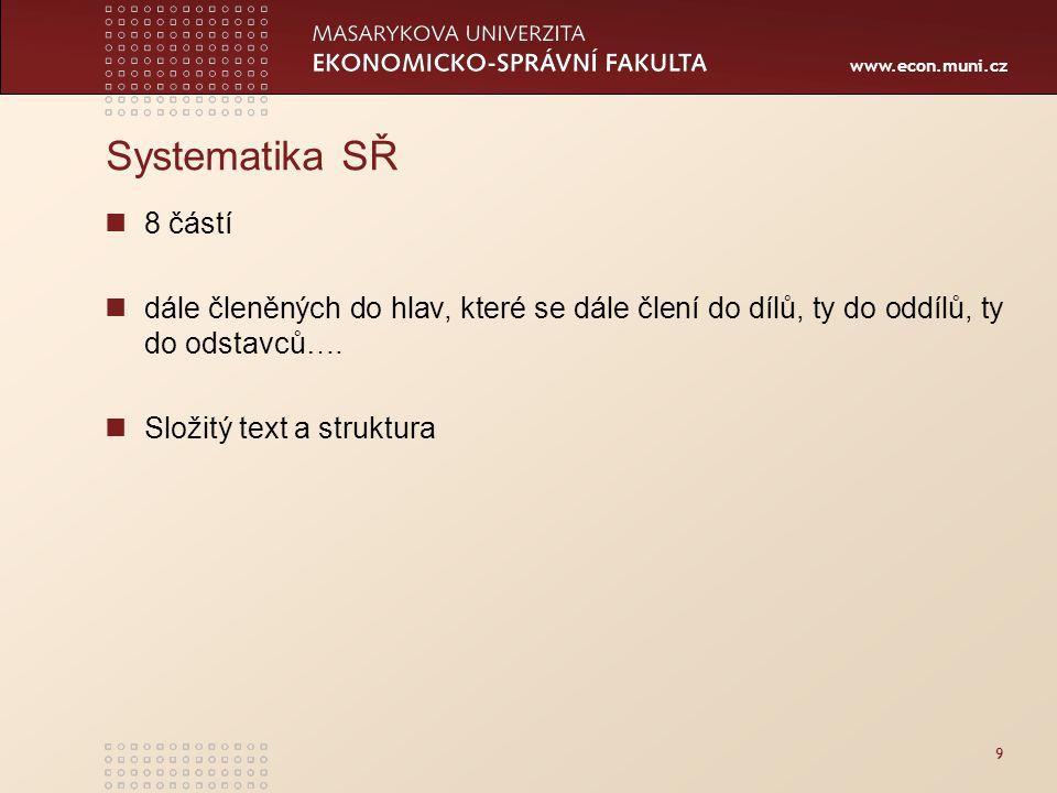 www.econ.muni.cz Systematika SŘ 8 částí dále členěných do hlav, které se dále člení do dílů, ty do oddílů, ty do odstavců…. Složitý text a struktura 9
