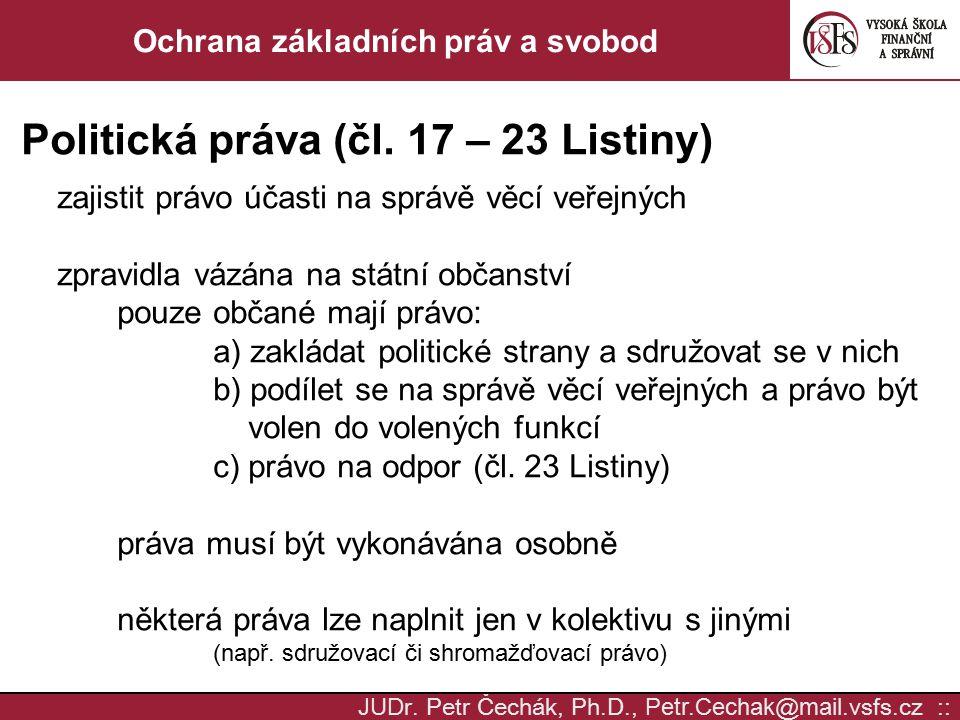 JUD r. Petr Čechák, Ph.D., Petr.Cechak @ mail. vsfs.cz :: Ochrana základních práv a svobod Politická práva (čl. 17 – 23 Listiny) zajistit právo účasti