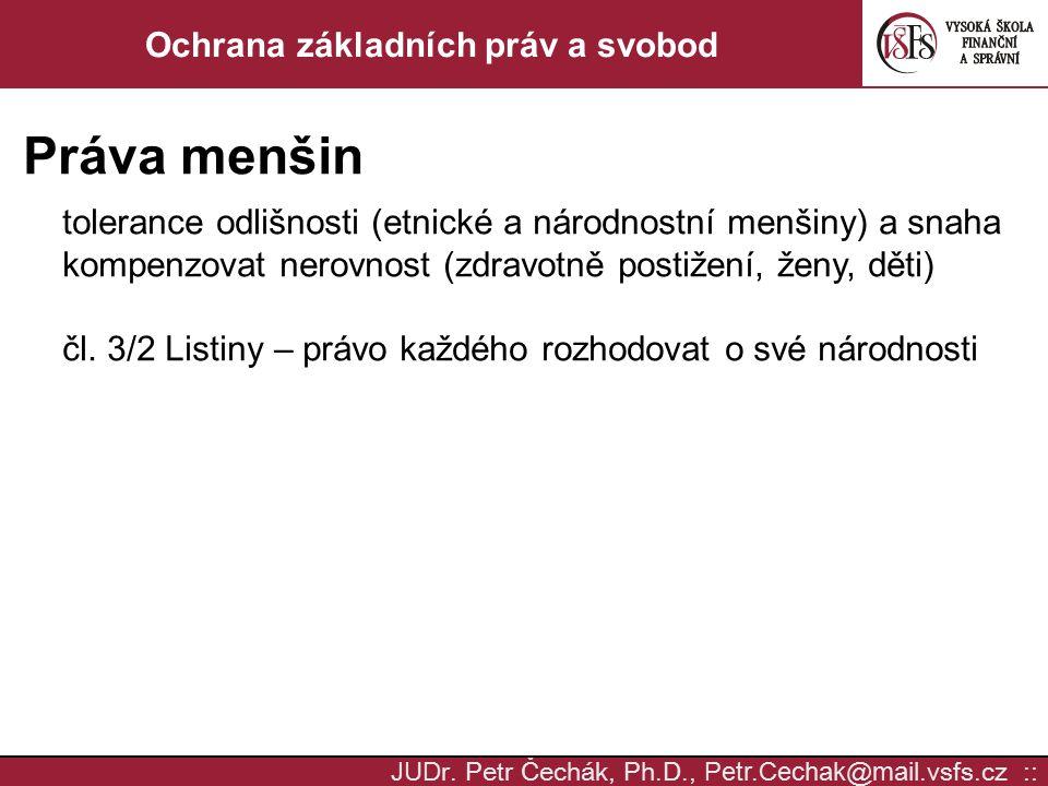 JUD r. Petr Čechák, Ph.D., Petr.Cechak @ mail. vsfs.cz :: Ochrana základních práv a svobod Práva menšin tolerance odlišnosti (etnické a národnostní me