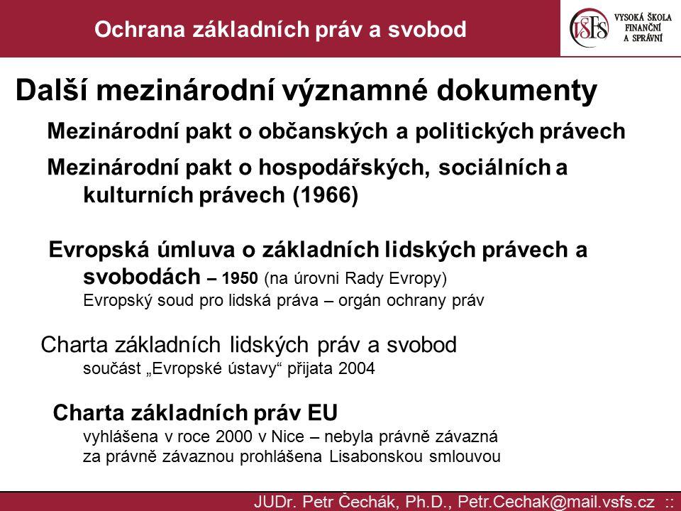 JUD r. Petr Čechák, Ph.D., Petr.Cechak @ mail. vsfs.cz :: Ochrana základních práv a svobod Další mezinárodní významné dokumenty Mezinárodní pakt o obč
