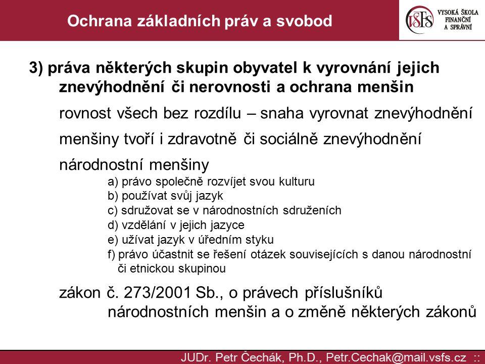 JUD r. Petr Čechák, Ph.D., Petr.Cechak @ mail. vsfs.cz :: Ochrana základních práv a svobod 3) práva některých skupin obyvatel k vyrovnání jejich znevý
