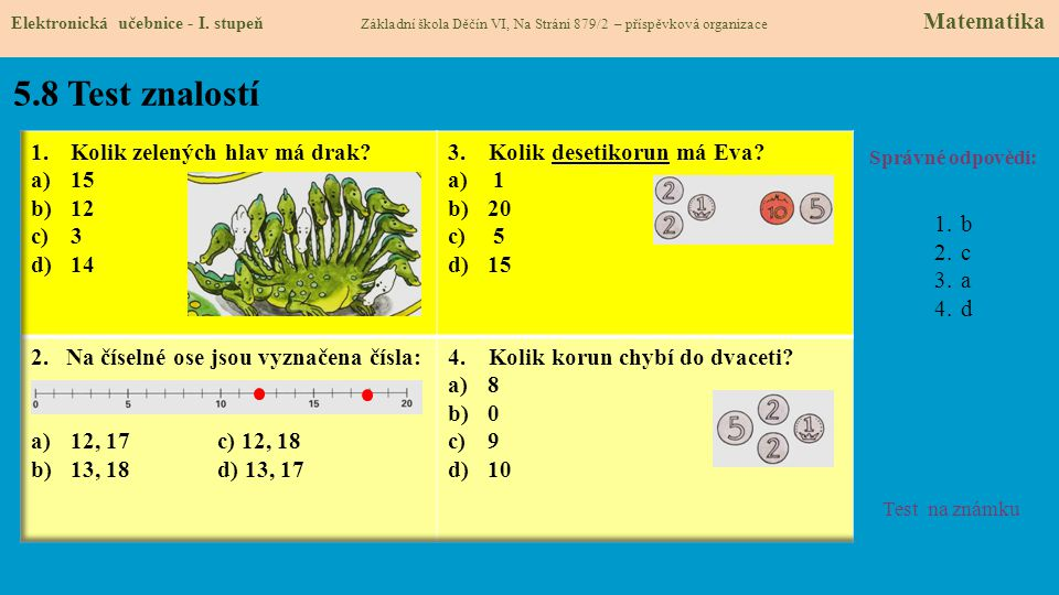 5.8 Test znalostí Správné odpovědi: 1.b 2.c 3.a 4.d Test na známku Elektronická učebnice - I.