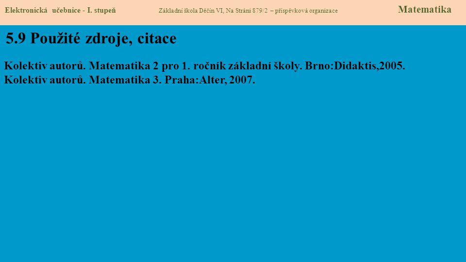 5.9 Použité zdroje, citace Kolektiv autorů. Matematika 2 pro 1.