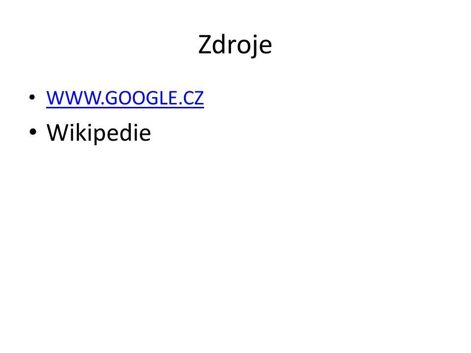 Zdroje WWW.GOOGLE.CZ Wikipedie