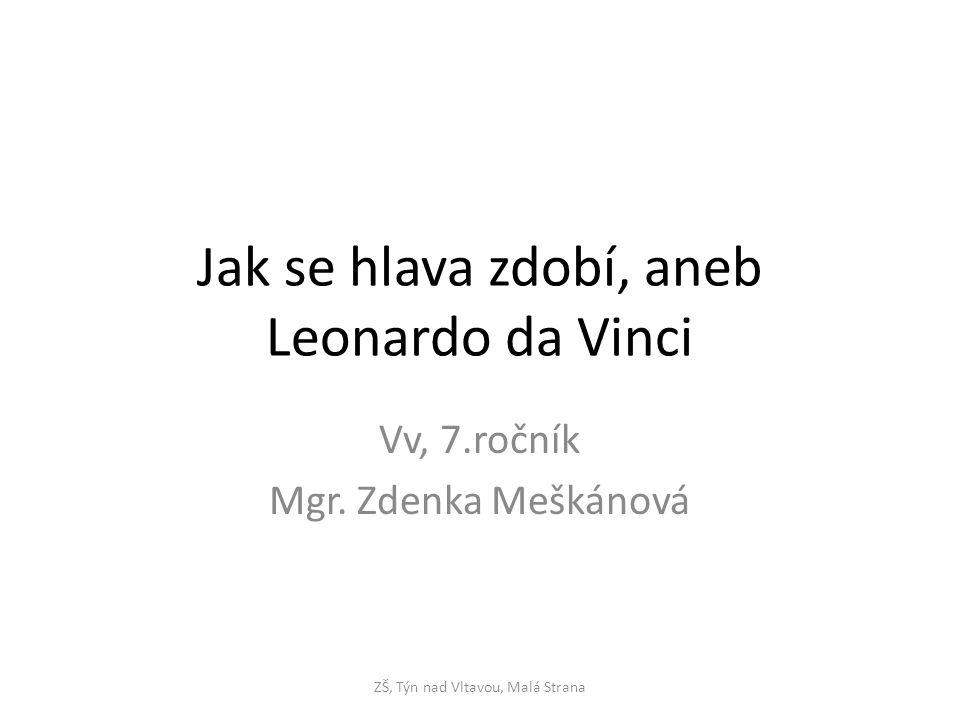 Jak se hlava zdobí, aneb Leonardo da Vinci Vv, 7.ročník Mgr.