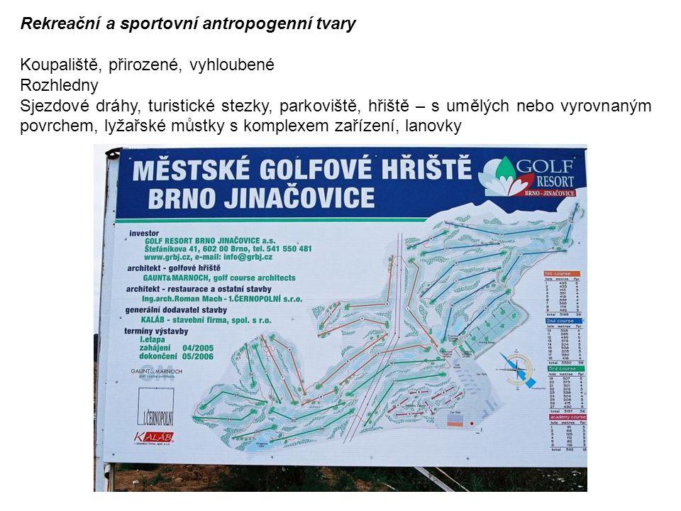 Rekreační a sportovní antropogenní tvary Koupaliště, přirozené, vyhloubené Rozhledny Sjezdové dráhy, turistické stezky, parkoviště, hřiště – s umělých