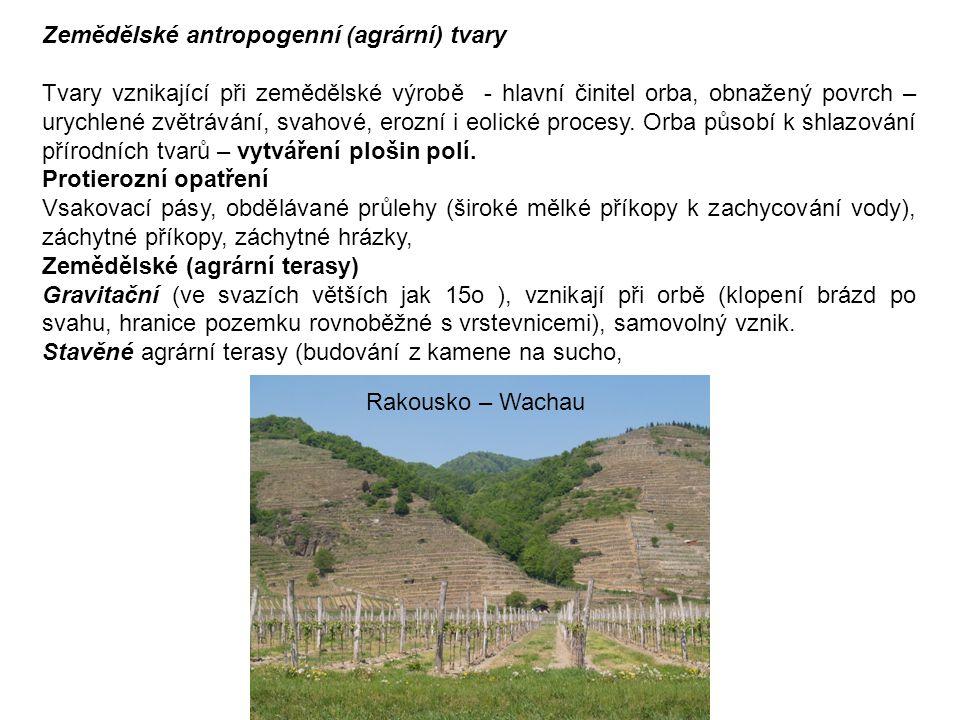 Zemědělské antropogenní (agrární) tvary Tvary vznikající při zemědělské výrobě - hlavní činitel orba, obnažený povrch – urychlené zvětrávání, svahové,