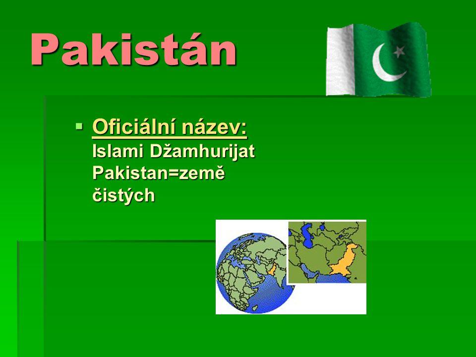 Pakistán OOOOficiální název: Islami Džamhurijat Pakistan=země čistých