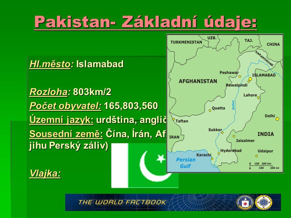Pakistan- Základní údaje: Hl.město: Islamabad Rozloha: 803km/2 Počet obyvatel: 165,803,560 Územní jazyk: urdština, angličtina Sousední země: Čína, Írá