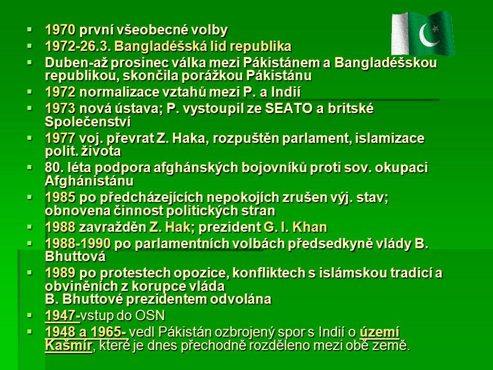  1970 první všeobecné volby  1972-26.3. Bangladéšská lid republika  Duben-až prosinec válka mezi Pákistánem a Bangladéšskou republikou, skončila po