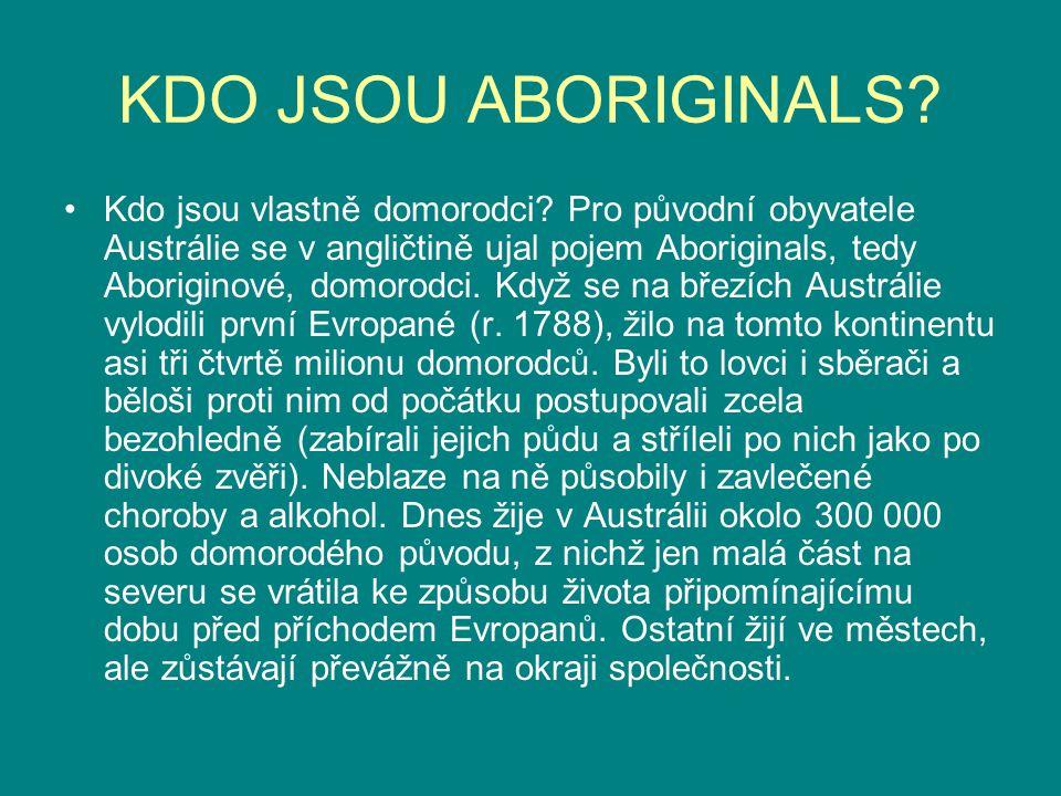 KDO JSOU ABORIGINALS? Kdo jsou vlastně domorodci? Pro původní obyvatele Austrálie se v angličtině ujal pojem Aboriginals, tedy Aboriginové, domorodci.