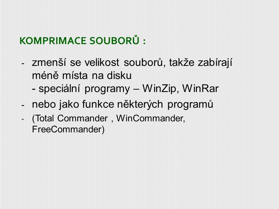 KOMPRIMACE SOUBORŮ : - zmenší se velikost souborů, takže zabírají méně místa na disku - speciální programy – WinZip, WinRar - nebo jako funkce některých programů - (Total Commander, WinCommander, FreeCommander)