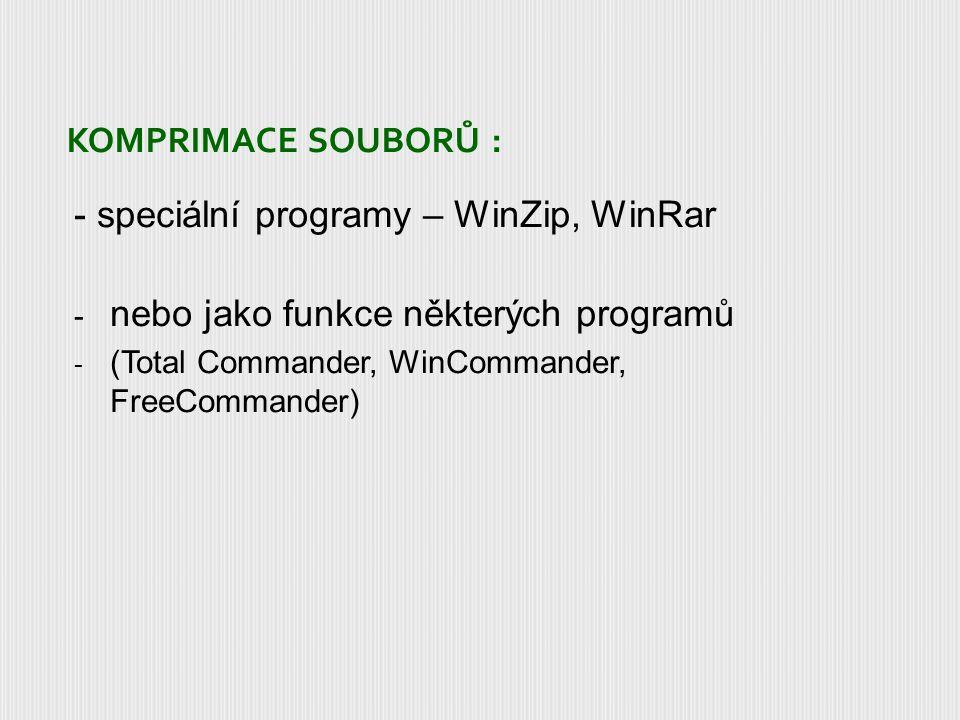 KOMPRIMACE SOUBORŮ : - speciální programy – WinZip, WinRar - nebo jako funkce některých programů - (Total Commander, WinCommander, FreeCommander)