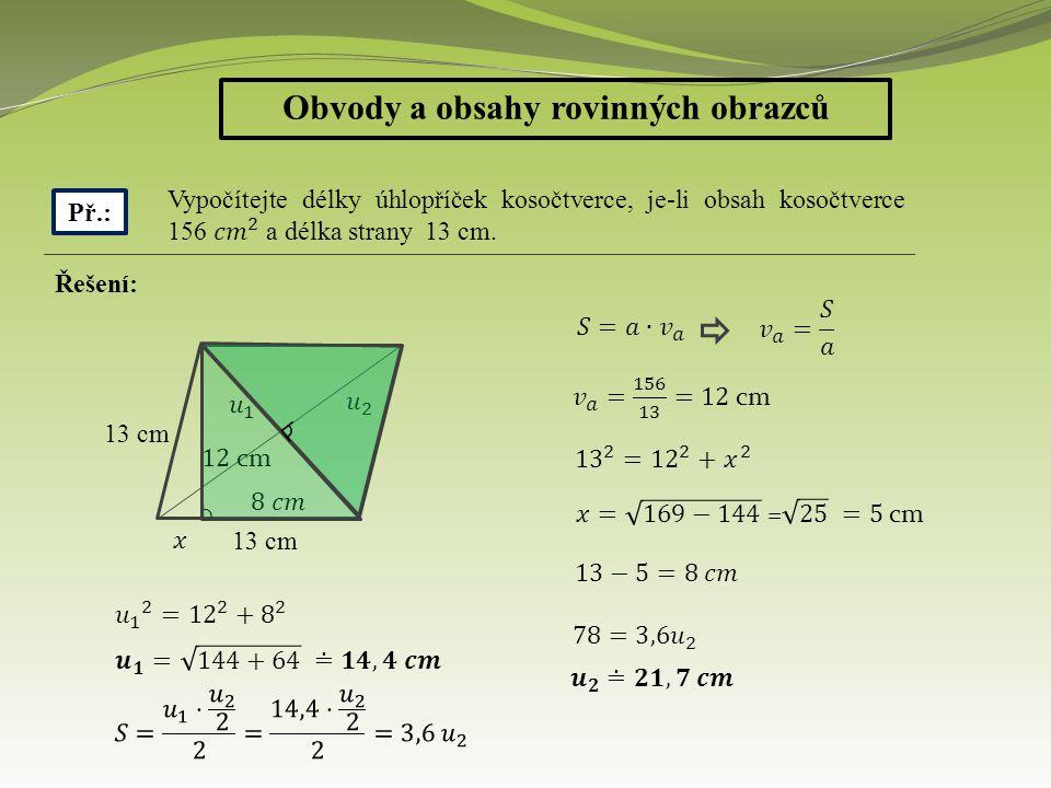 Obvody a obsahy rovinných obrazců Př.: Řešení: 13 cm