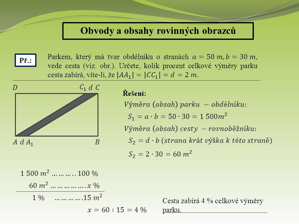 Obvody a obsahy rovinných obrazců Př.: Řešení: Cesta zabírá 4 % celkové výměry parku.