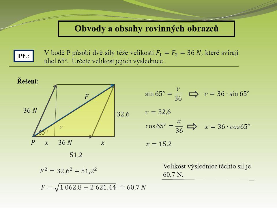 Obvody a obsahy rovinných obrazců Př.: Řešení: Velikost výslednice těchto sil je 60,7 N.