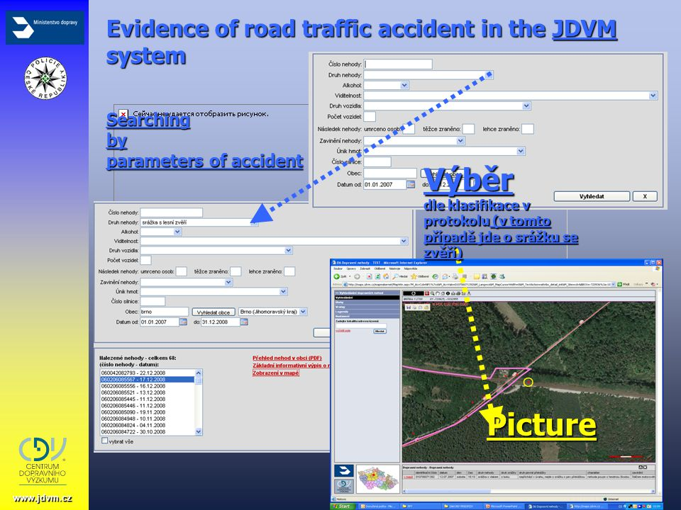 Rada vlády pro BSP; 23. dubna 2009, pplk. ing. Josef Tesařík Evidence of road traffic accident in the JDVM system Searching by parameters of accident