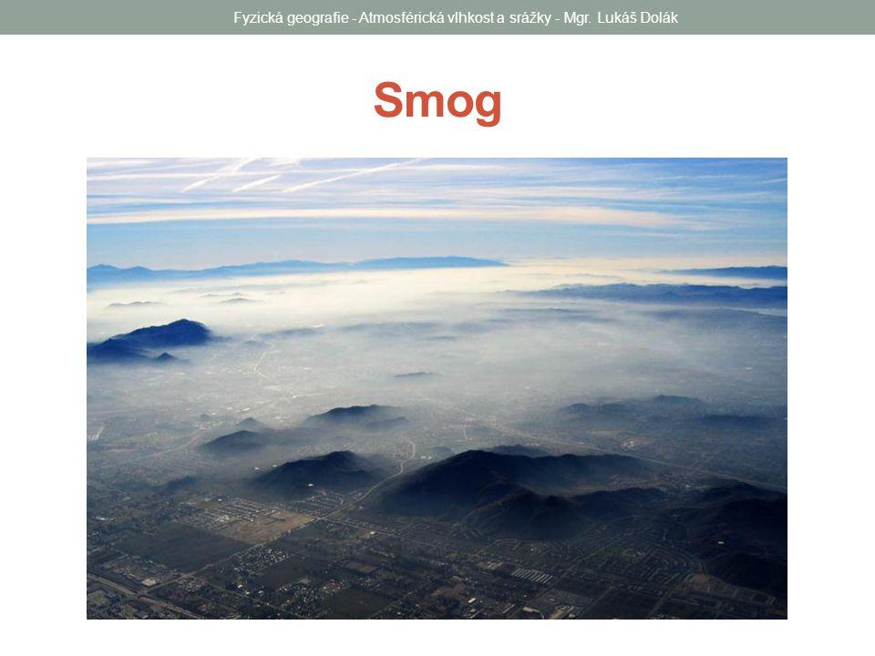 Smog Fyzická geografie - Atmosférická vlhkost a srážky - Mgr. Lukáš Dolák