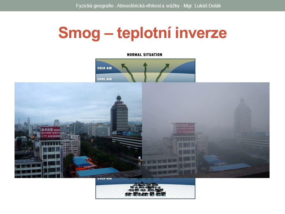 Smog – teplotní inverze Fyzická geografie - Atmosférická vlhkost a srážky - Mgr. Lukáš Dolák