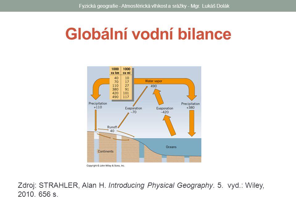 Globální vodní bilance Zdroj: STRAHLER, Alan H. Introducing Physical Geography. 5. vyd.: Wiley, 2010. 656 s. Fyzická geografie - Atmosférická vlhkost