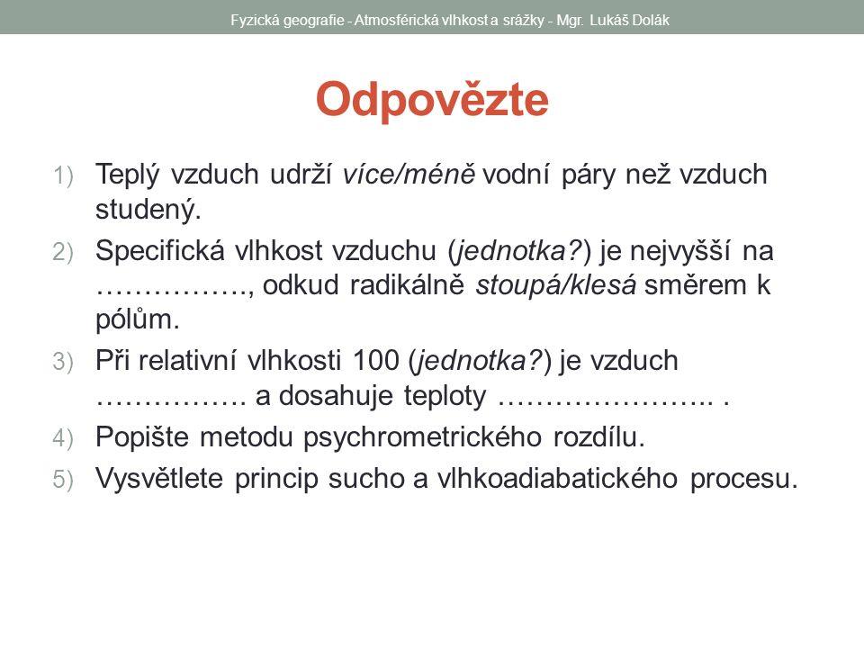 Orografické srážky Zdroj: http://www.scrigroup.com/limba/ceha-slovaca/34/METEOROLOGIE-A- KLIMATOLOGIE43341.phphttp://www.scrigroup.com/limba/ceha-slovaca/34/METEOROLOGIE-A- KLIMATOLOGIE43341.php Fyzická geografie - Atmosférická vlhkost a srážky - Mgr.