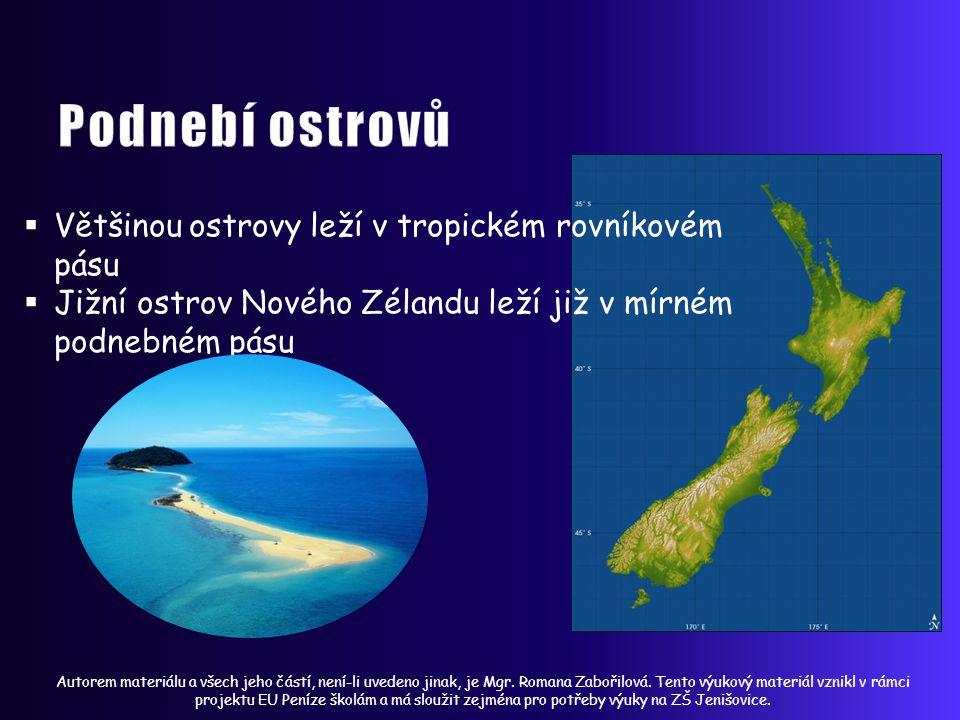  Většinou ostrovy leží v tropickém rovníkovém pásu  Jižní ostrov Nového Zélandu leží již v mírném podnebném pásu Autorem materiálu a všech jeho částí, není-li uvedeno jinak, je Mgr.