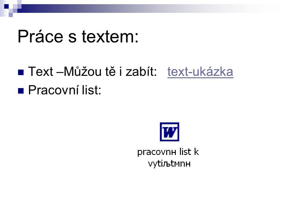 Práce s textem: Text –Můžou tě i zabít: text-ukázkatext-ukázka Pracovní list:
