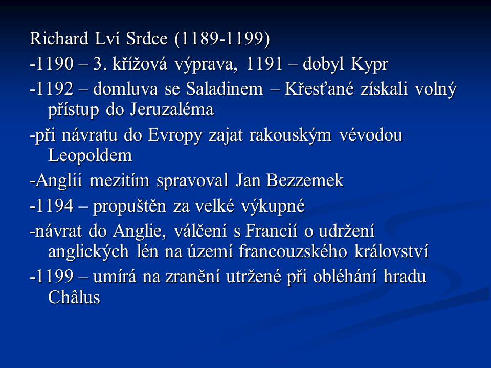Richard Lví Srdce (1189-1199) -1190 – 3. křížová výprava, 1191 – dobyl Kypr -1192 – domluva se Saladinem – Křesťané získali volný přístup do Jeruzalém