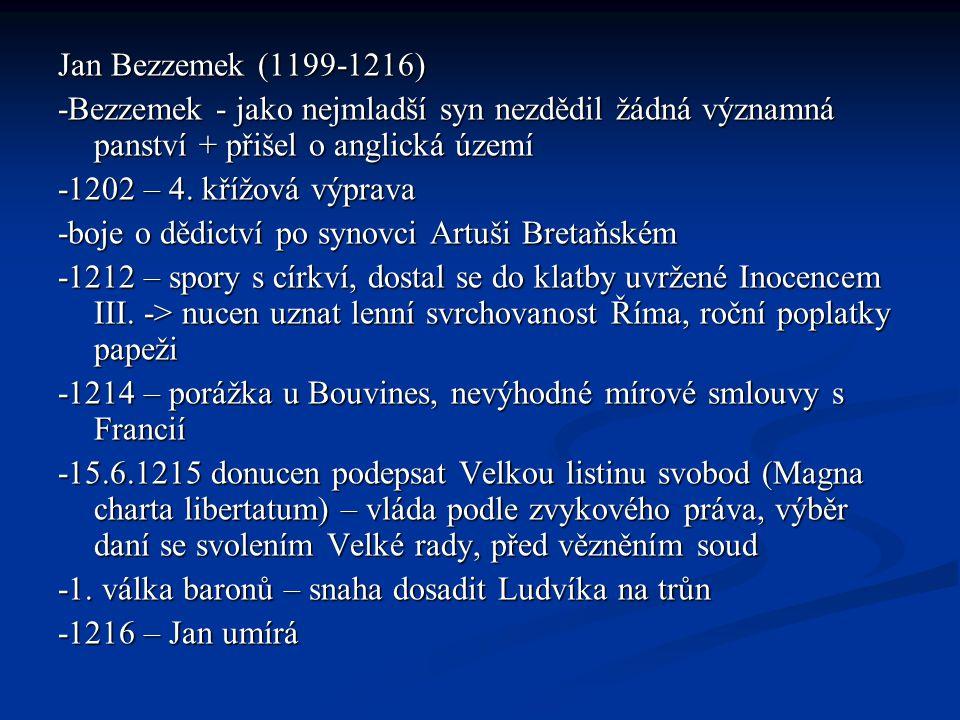 Jan Bezzemek (1199-1216) -Bezzemek - jako nejmladší syn nezdědil žádná významná panství + přišel o anglická území -1202 – 4. křížová výprava -boje o d