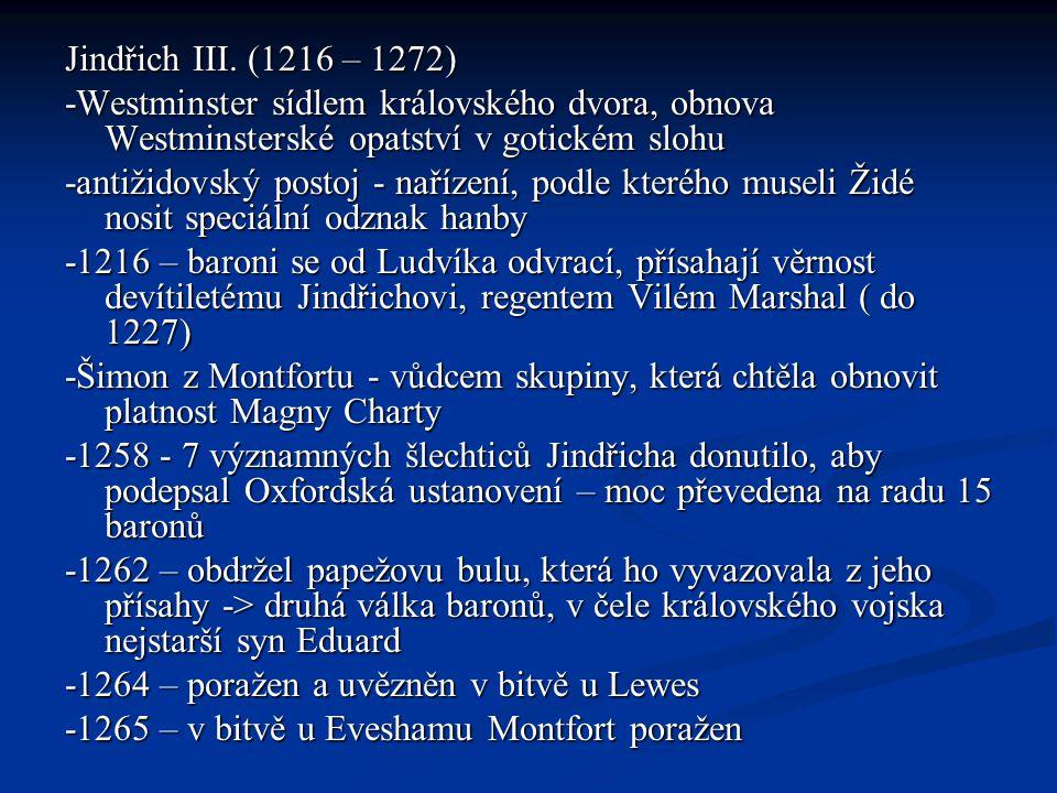Jindřich III. (1216 – 1272) -Westminster sídlem královského dvora, obnova Westminsterské opatství v gotickém slohu -antižidovský postoj - nařízení, po