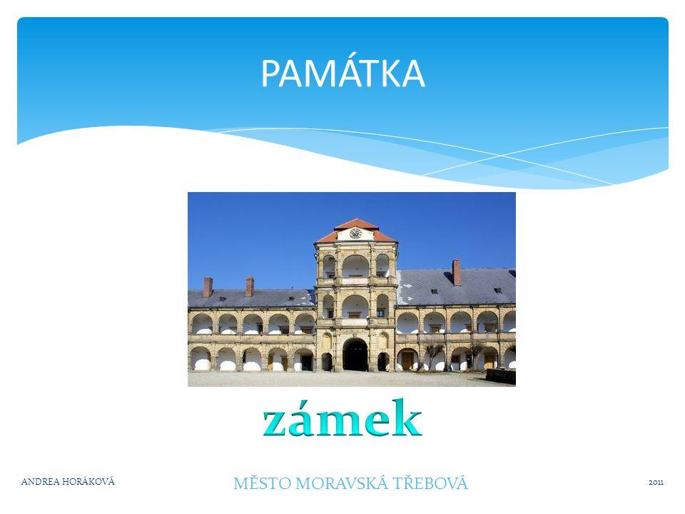 PAMÁTKA 2011ANDREA HORÁKOVÁ MĚSTO MORAVSKÁ TŘEBOVÁ