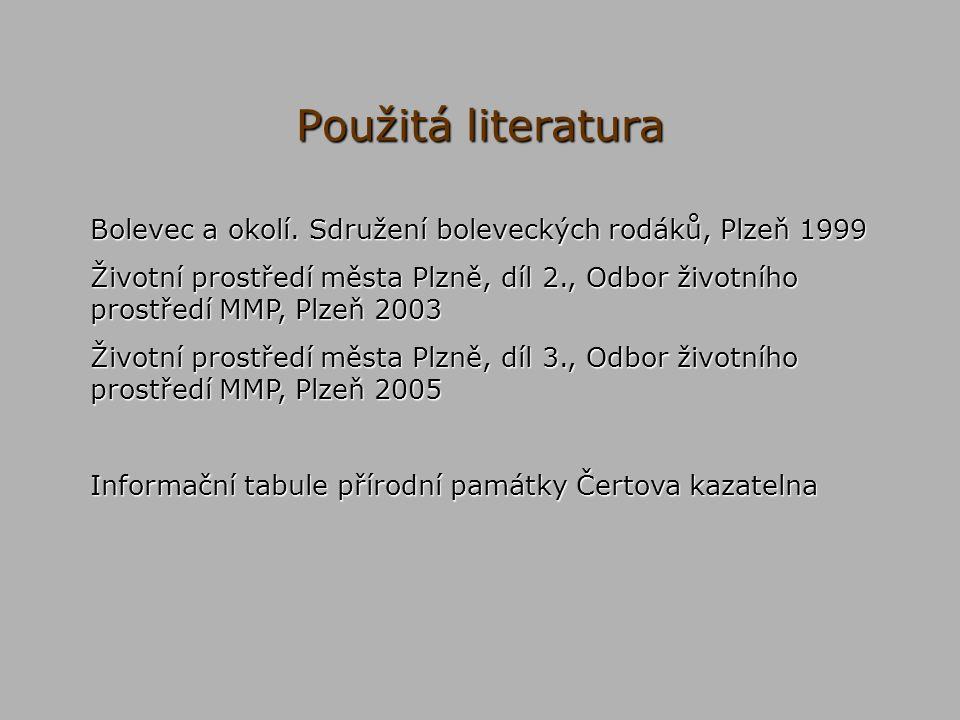 Použitá literatura Bolevec a okolí. Sdružení boleveckých rodáků, Plzeň 1999 Životní prostředí města Plzně, díl 2., Odbor životního prostředí MMP, Plze