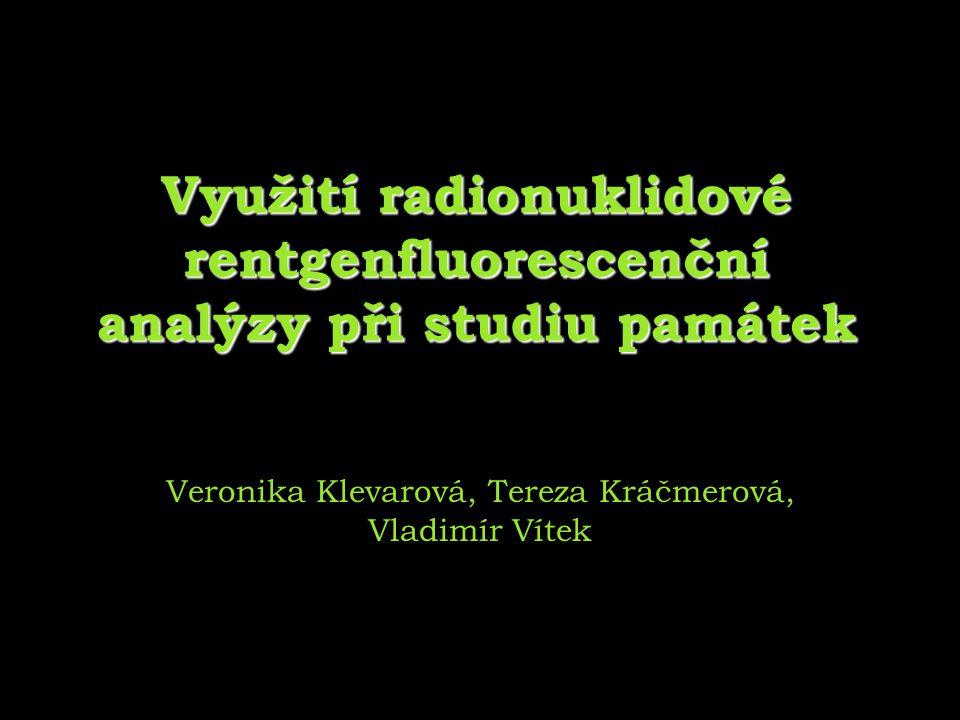 Využití radionuklidové rentgenfluorescenční analýzy při studiu památek Veronika Klevarová, Tereza Kráčmerová, Vladimír Vítek