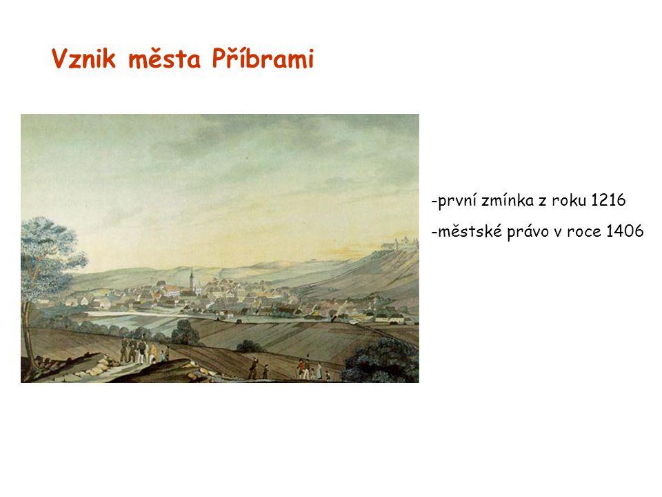 Vznik města Příbrami -první zmínka z roku 1216 -městské právo v roce 1406