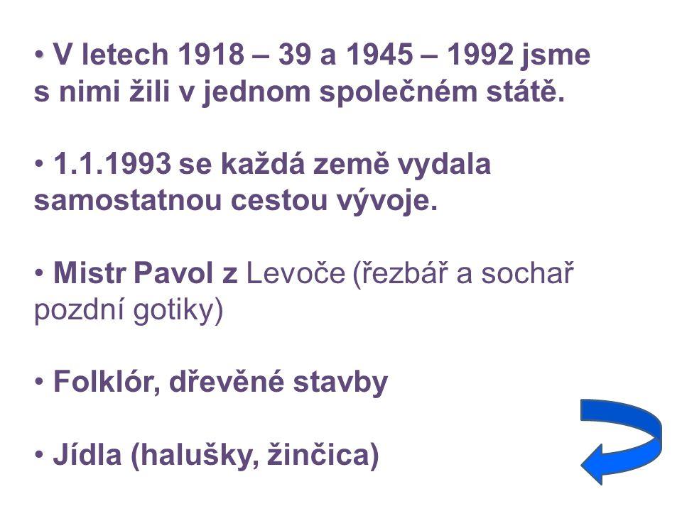 V letech 1918 – 39 a 1945 – 1992 jsme s nimi žili v jednom společném státě.