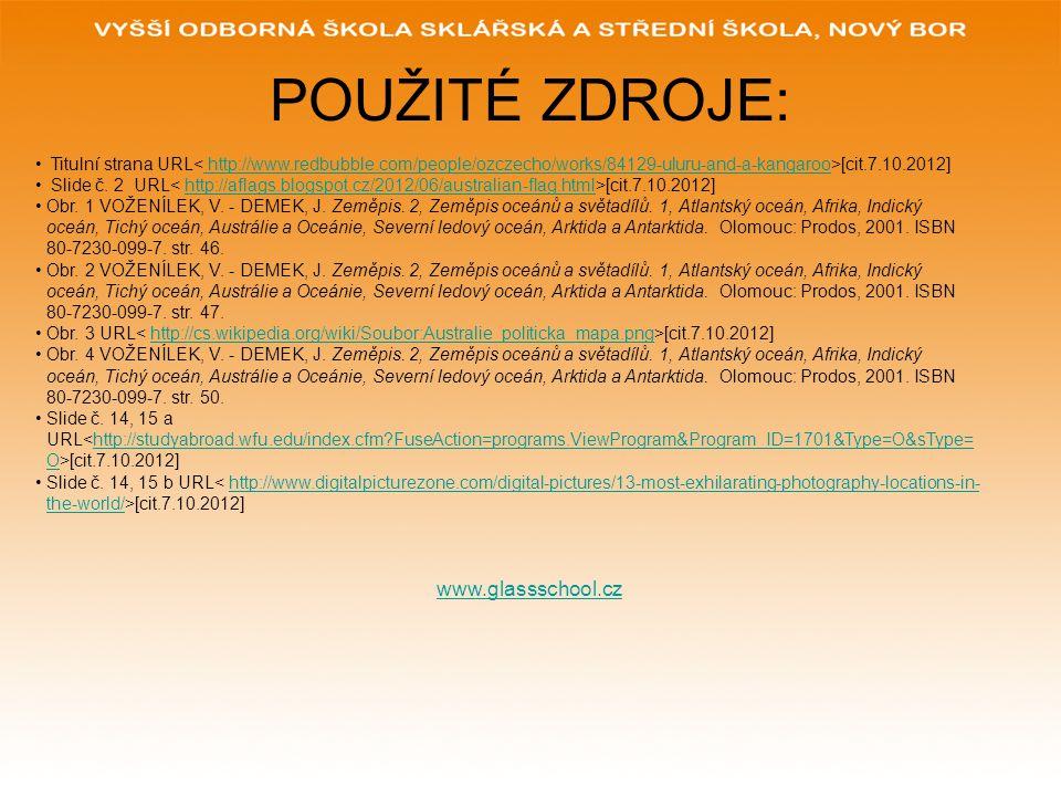 POUŽITÉ ZDROJE: www.glassschool.cz Titulní strana URL [cit.7.10.2012] http://www.redbubble.com/people/ozczecho/works/84129-uluru-and-a-kangaroo Slide